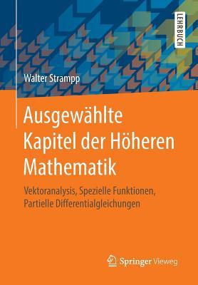Ausgewahlte Kapitel Der Hoeheren Mathematik: Vektoranalysis, Spezielle Funktionen, Partielle Differentialgleichungen - Strampp, Walter