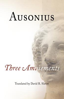 Ausonius: Three Amusements - Slavitt, David R (Translated by)
