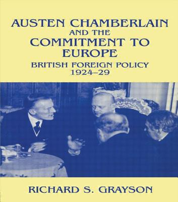 Austen Chamberlain and the Commitment to Europe: British Foreign Policy 1924-1929 - Grayson, Richard S, Dr.