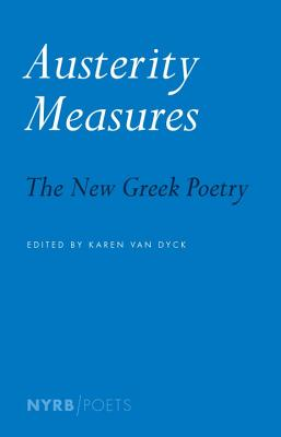 Austerity Measures: The New Greek Poetry - Van Dyck, Karen (Editor)