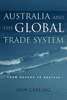 Australia and the Global Trade System: From Havana to Seattle - Capling, Ann