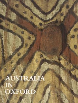Australia in Oxford - Morphy, Howard (Editor), and Edwards, Elizabeth (Editor)