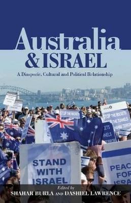 Australia & Israel: A Diasporic, Cultural & Political Relationship - Burla, Shahar (Editor), and Lawrence, Dashiel (Editor)