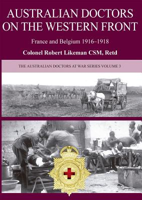 Australian Doctors on the Western Front - Likeman, Robert