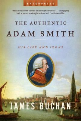 Authentic Adam Smith: His Life and Ideas - Buchan, James