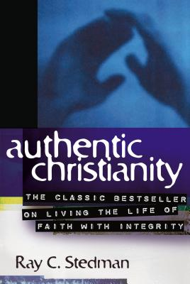 Authentic Christianity - Stedman, Ray C