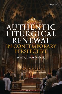 Authentic Liturgical Renewal in Contemporary Perspective - Lang, Uwe Michael (Editor)