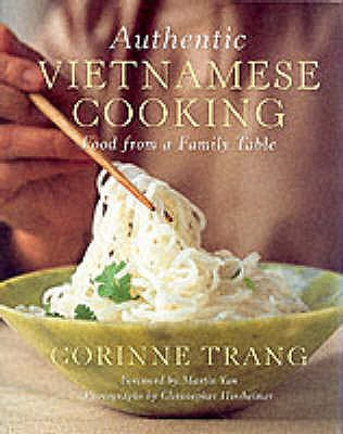 Authentic Vietnamese Cooking: Food from a Family Table - Trang, Corinne