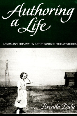 Authoring a Life: A Woman's Survival in and Through Literary Studies - Daly, Brenda, PhD
