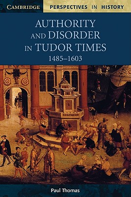 Authority and Disorder in Tudor Times, 1485 1603 - Thomas, Paul, MB, and Brown, Richard (Editor), and Smith, David, Rev. (Editor)