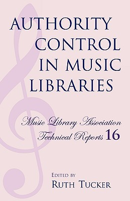 Authority Control in Music Libraries: Proceedings of the Music Library Association Preconference, March 5, 1985 - Tucker, Ruth