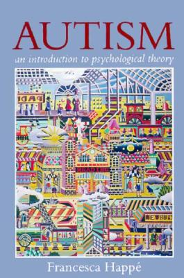 Autism: An Introduction to Psychological Theory - Happe, Francesca