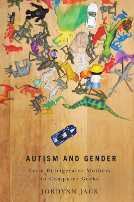 Autism and Gender: From Refrigerator Mothers to Computer Geeks - Jack, Jordynn