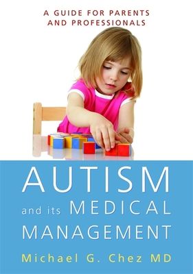 Autism and Its Medical Management: A Guide for Parents and Professionals - Chez, Michael