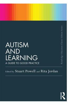 Autism and Learning: A Guide to Good Practice - Powell, Stuart (Editor), and Jordan, Rita (Editor)