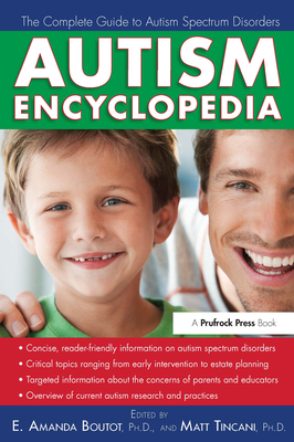Autism Encyclopedia: The Complete Guide to Autism Spectrum Disorders - Boutot, E Amanda (Editor), and Tincani, Matt, PhD (Editor)
