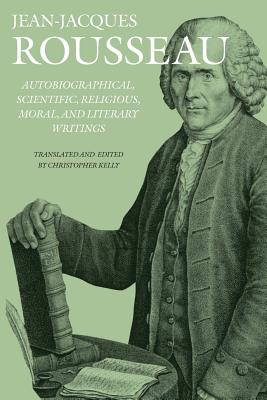 Autobiographical, Scientific, Religious, Moral, and Literary Writings - Rousseau, Jean, and Kelly, Christopher (Translated by)