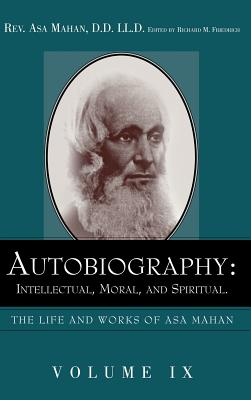 Autobiography: Intellectual, Moral, and Spiritual. - Mahan, Asa, and Friedrich, Richard M (Editor)