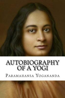Autobiography of a Yogi - Yogananda, Paramahansa