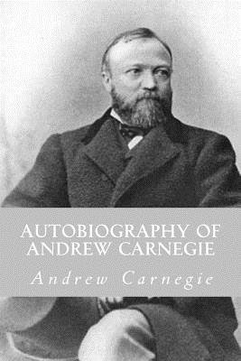 Autobiography of Andrew Carnegie - Carnegie, Andrew