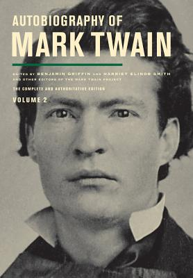 Autobiography of Mark Twain: Volume II: The Complete and Authoritative Edition - Twain, Mark, and Griffin, Benjamin (Editor), and Smith, Harriet E. (Editor)