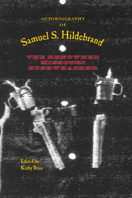 Autobiography of Samuel S. Hildebrand: The Renowned Missouri Bushwhacker - Ross, Kirby (Editor)