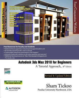 Autodesk 3ds Max 2018 for Beginners: A Tutorial Approach - Purdue Univ, Prof Sham Tickoo