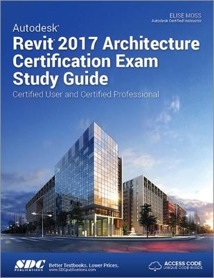 Autodesk Revit 2017 Architecture Certification Exam Study Guide (Including unique access code) - Moss, Elise