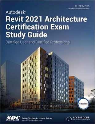 Autodesk Revit 2021 Architecture Certification Exam Study Guide - Moss, Elise