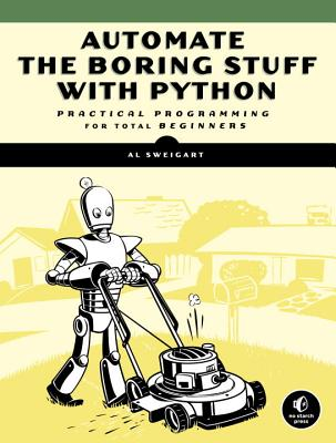 Automate the Boring Stuff with Python: Practical Programming for Total Beginners - Sweigart, Al