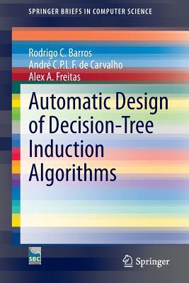 Automatic Design of Decision-Tree Induction Algorithms - Barros, Rodrigo C
