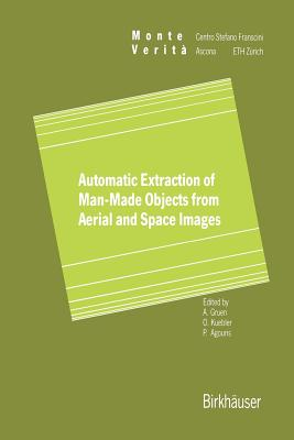 Automatic Extraction of Man-Made Objects from Aerial Space Images - Gruen, Armin (Editor), and Kuebler, Olaf (Editor), and Agouris, Peggy (Editor)