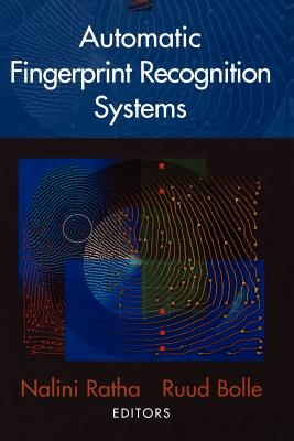 Automatic Fingerprint Recognition Systems - Ratha, Nalini (Editor), and Bolle, Ruud (Editor)