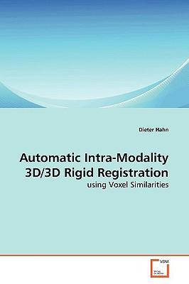 Automatic Intra-Modality 3D/3D Rigid Registration - Hahn, Dieter