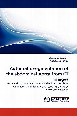 Automatic Segmentation of the Abdominal Aorta from CT Images - Koulouri, Alexandra, and Maria Petrou, Prof