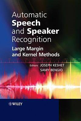 Automatic Speech and Speaker Recognition: Large Margin and Kernel Methods - Keshet, Joseph (Editor), and Bengio, Samy (Editor)