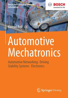 Automotive Mechatronics: Automotive Networking, Driving Stability Systems, Electronics - Reif, Konrad (Editor)