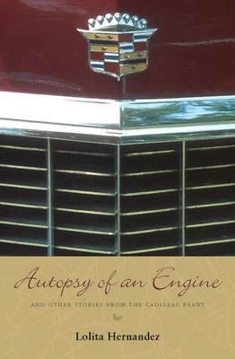 Autopsy of an Engine: And Other Stories from the Cadillac Plant - Hernandez, Lolita