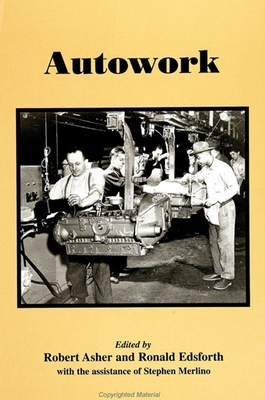 Autowork - Asher, Robert, Professor (Editor), and Edsforth, Ronald (Editor), and Merlino, Stephen