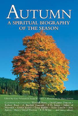Autumn: A Spiritual Biography of the Season - Schmidt, Gary D, Professor (Editor), and Felch, Susan M (Editor)