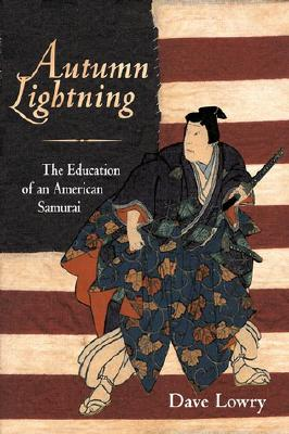 Autumn Lightning: The Education of an American Samurai - Lowry, Dave