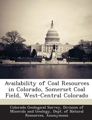 Availability of Coal Resources in Colorado, Somerset Coal Field, West-Central Colorado - Colorado Geological Survey, Division Of (Creator), and U S Geological Survey (Creator)