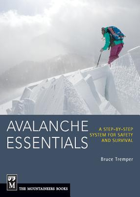 Avalanche Essentials: A Step-By-Step System for Safety and Survival - Tremper, Bruce