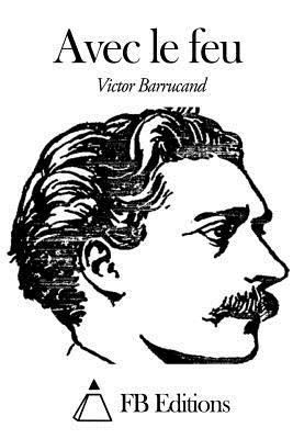 Avec Le Feu - Barrucand, Victor
