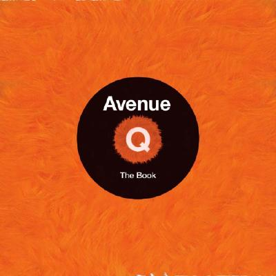 Avenue Q: The Book - Pincus-Roth, Zachary, and Rosegg, Carol (Photographer)