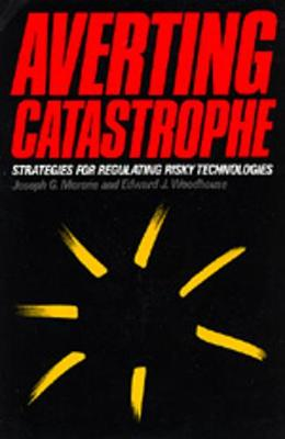 Averting Catastrophe: Strategies for Regulating Risky Technologies - Morone, Joseph G, and Woodhouse, Edward J