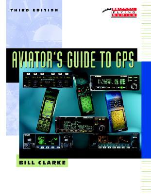 Aviator's Guide to GPS - Clarke, Bill