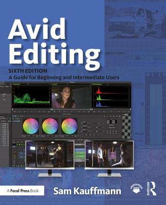 Avid Editing: A Guide for Beginning and Intermediate Users - Kauffmann, Sam