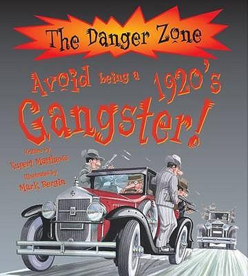 Avoid Being a 1920's Gangster! - Matthews, Rupert, and Bergin, Mark (Illustrator)