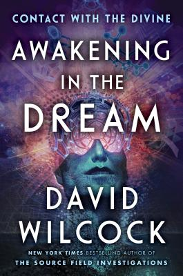 Awakening In The Dream: Contact with the Divine - Wilcock, David